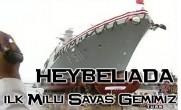 """İlk Milli Savaş Gemimiz """"Heybeliada"""""""