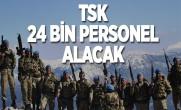 TSK 24 bin personel alacak