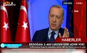 ERDOĞAN- S-400'LERDEN GERİ ADIM YOK!