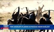 Türk Askerleri Atlarının Kuyruğunu Neden Bağlardı